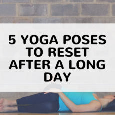5 Yoga Poses to Reset After a Long Day