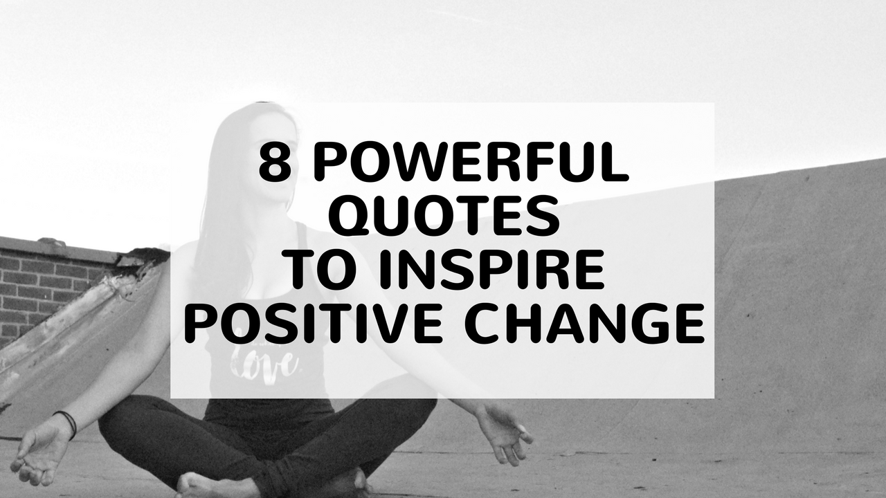 8 powerful quotes to inspire positive change - Argentina Rosado Yoga New York