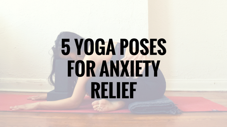 5 yoga poses for anxiety relief