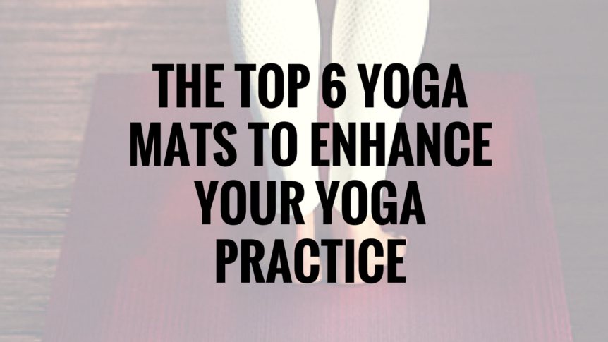 The top 6 yoga mats to enhance your yoga practice